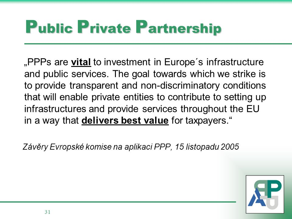 "31 ""PPPs are vital to investment in Europe´s infrastructure and public services. The goal towards which we strike is to provide transparent and non-di"