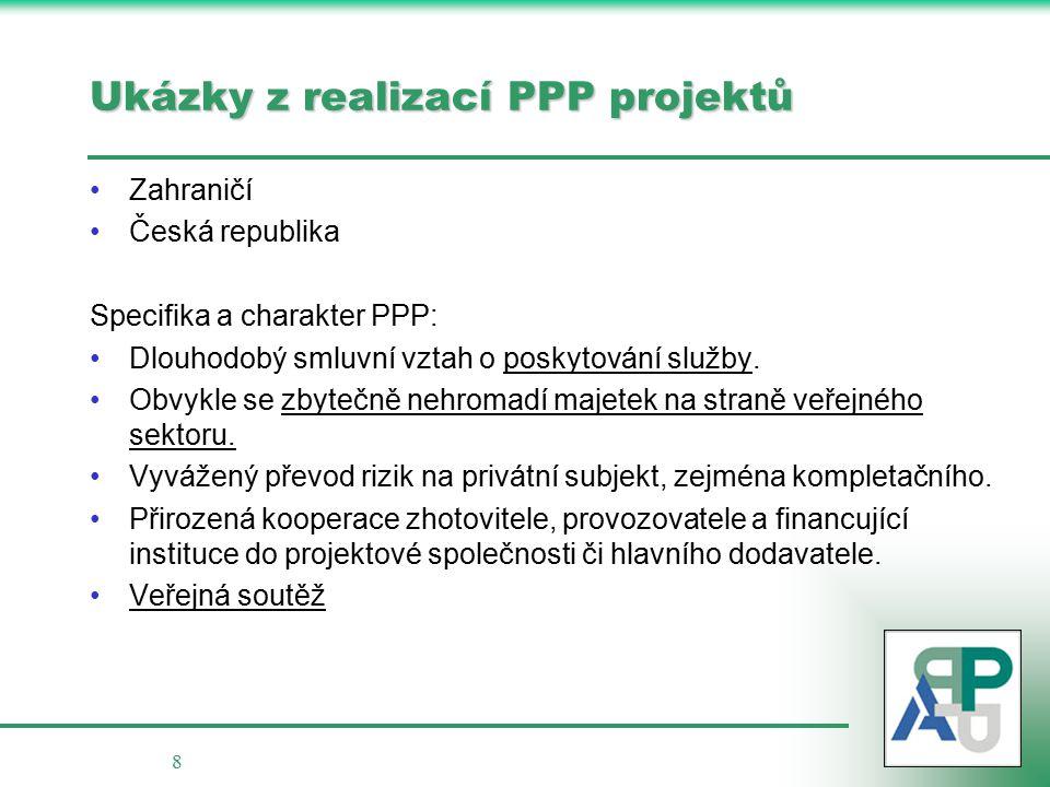 8 Ukázky z realizací PPP projektů Zahraničí Česká republika Specifika a charakter PPP: Dlouhodobý smluvní vztah o poskytování služby.