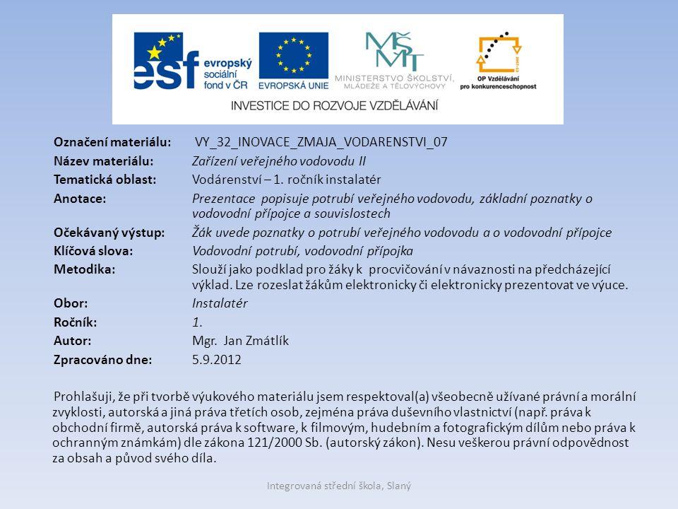 Označení materiálu: VY_32_INOVACE_ZMAJA_VODARENSTVI_07 Název materiálu:Zařízení veřejného vodovodu II Tematická oblast:Vodárenství – 1. ročník instala