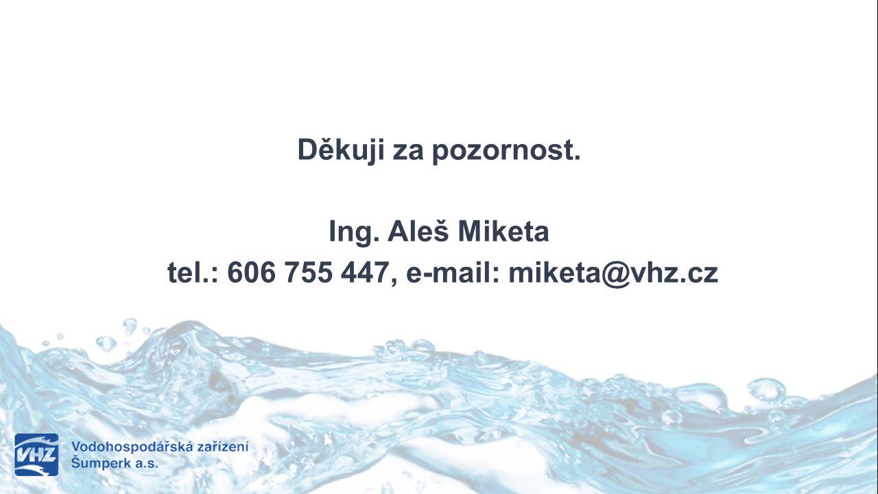 Děkuji za pozornost. Ing. Aleš Miketa tel.: 606 755 447, e-mail: miketa@vhz.cz