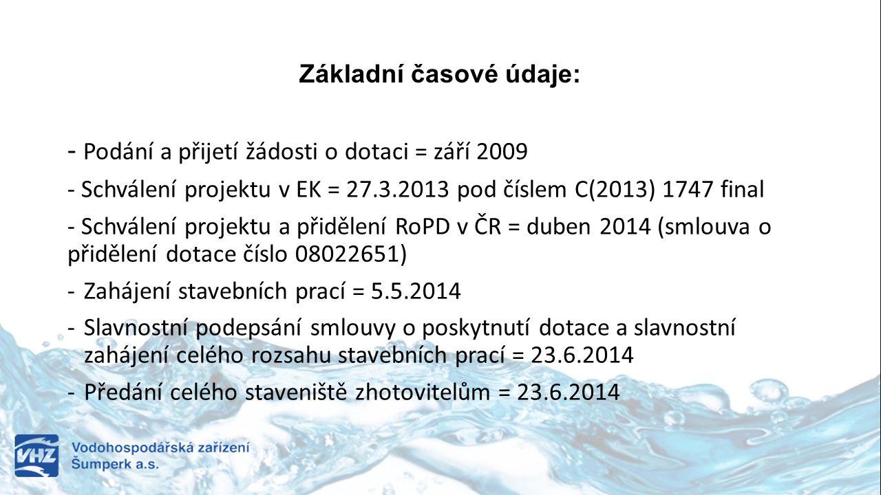 Základní časové údaje: - Podání a přijetí žádosti o dotaci = září 2009 - Schválení projektu v EK = 27.3.2013 pod číslem C(2013) 1747 final - Schválení