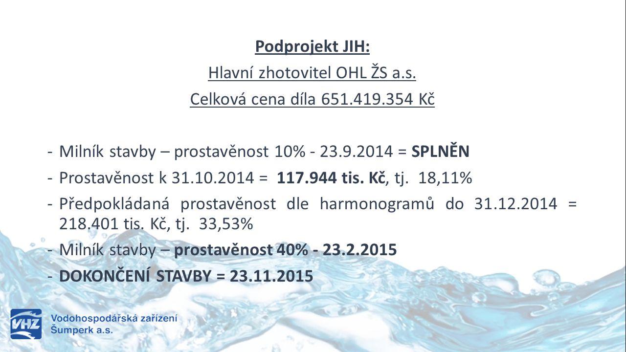 Podprojekt JIH: Hlavní zhotovitel OHL ŽS a.s. Celková cena díla 651.419.354 Kč -Milník stavby – prostavěnost 10% - 23.9.2014 = SPLNĚN -Prostavěnost k
