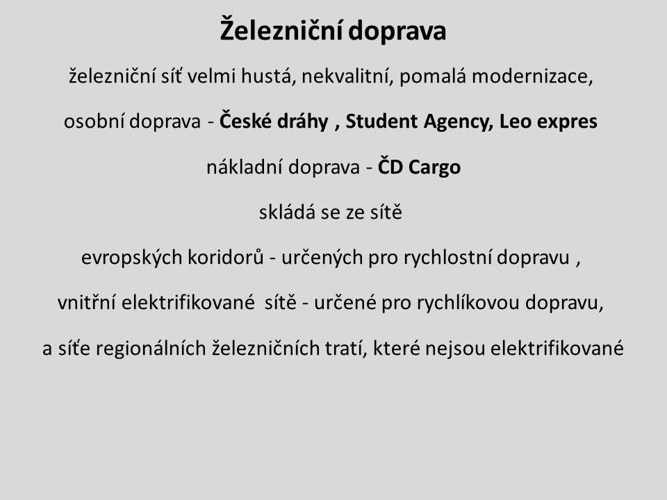 Železniční doprava železniční síť velmi hustá, nekvalitní, pomalá modernizace, osobní doprava - České dráhy, Student Agency, Leo expres nákladní dopra