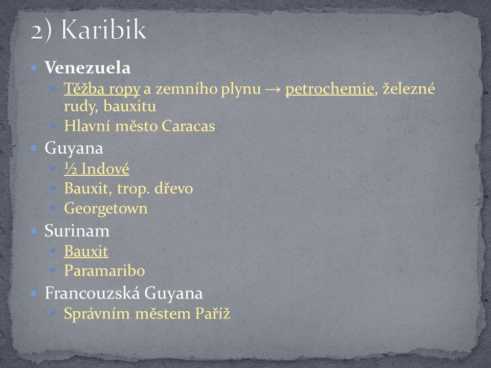 Venezuela Těžba ropy a zemního plynu → petrochemie, železné rudy, bauxitu Hlavní město Caracas Guyana ½ Indové Bauxit, trop. dřevo Georgetown Surinam