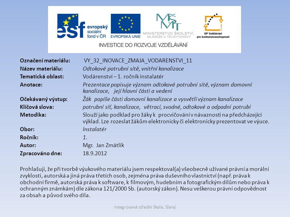 Označení materiálu: VY_32_INOVACE_ZMAJA_VODARENSTVI_11 Název materiálu:Odtokové potrubní sítě, vnitřní kanalizace Tematická oblast:Vodárenství – 1. ro