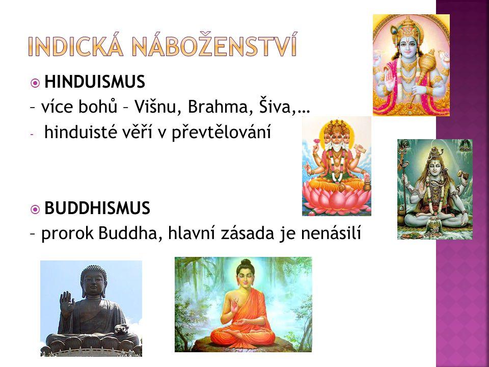  HINDUISMUS – více bohů – Višnu, Brahma, Šiva,… - hinduisté věří v převtělování  BUDDHISMUS – prorok Buddha, hlavní zásada je nenásilí