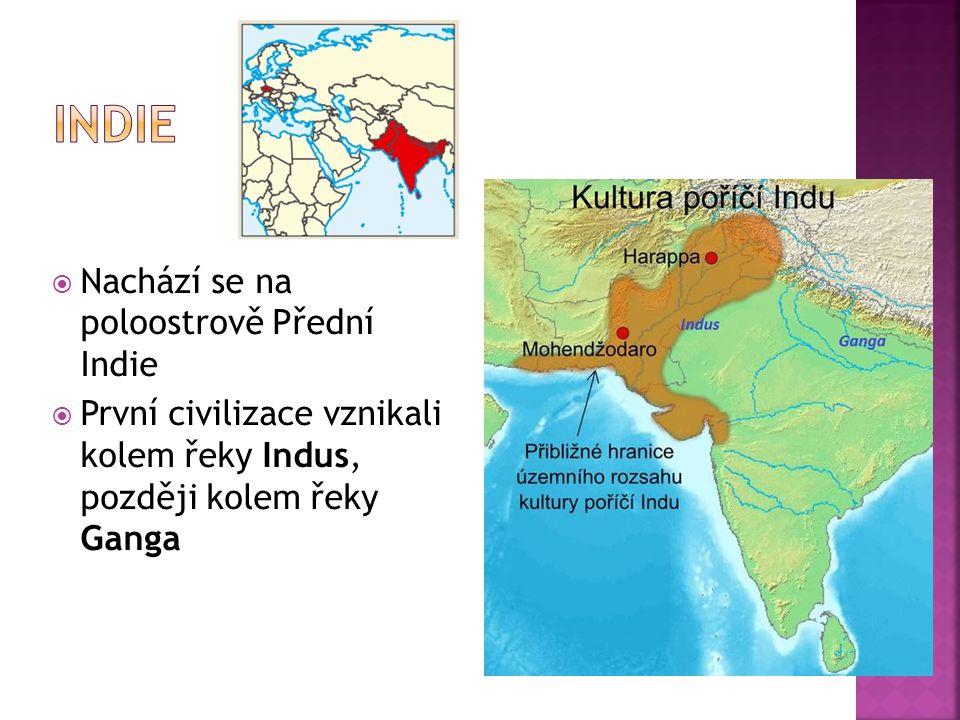  Nachází se na poloostrově Přední Indie  První civilizace vznikali kolem řeky Indus, později kolem řeky Ganga