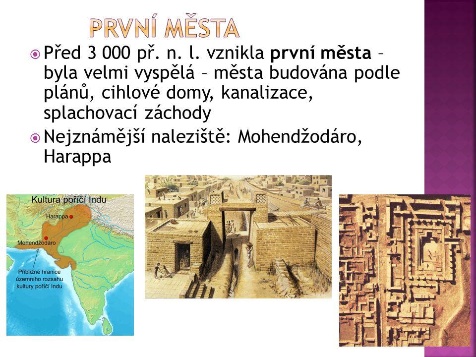  Před 3 000 př. n. l. vznikla první města – byla velmi vyspělá – města budována podle plánů, cihlové domy, kanalizace, splachovací záchody  Nejznámě