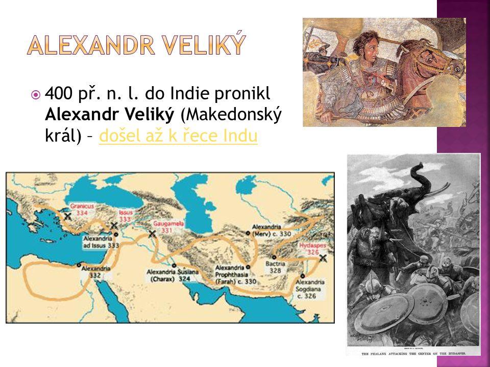  400 př. n. l. do Indie pronikl Alexandr Veliký (Makedonský král) – došel až k řece Indudošel až k řece Indu