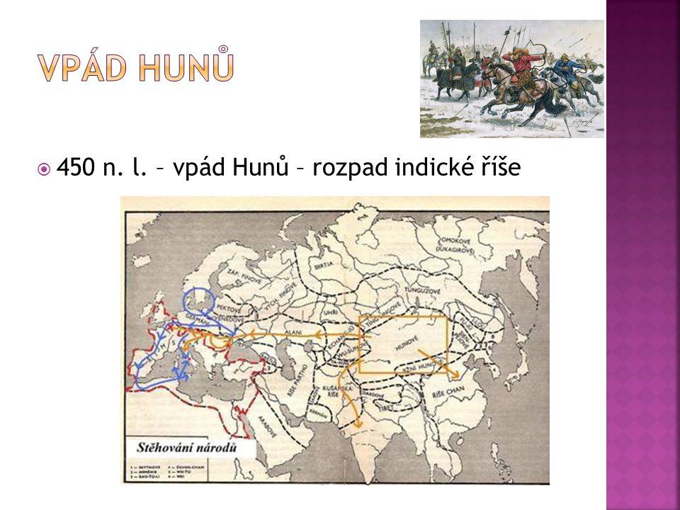  450 n. l. – vpád Hunů – rozpad indické říše