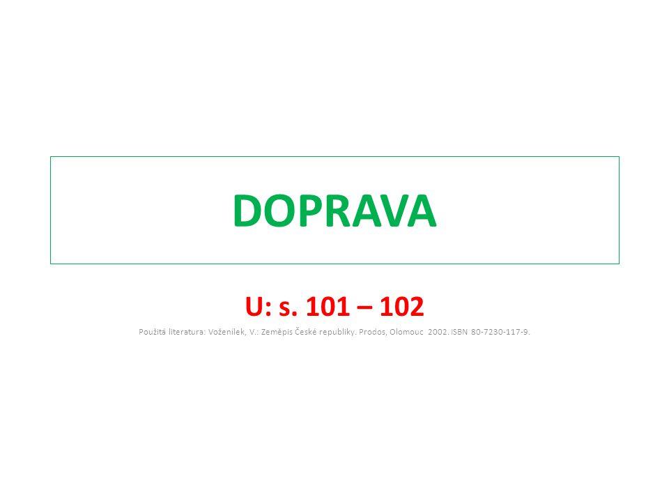 DOPRAVA U: s. 101 – 102 Použitá literatura: Voženílek, V.: Zeměpis České republiky.