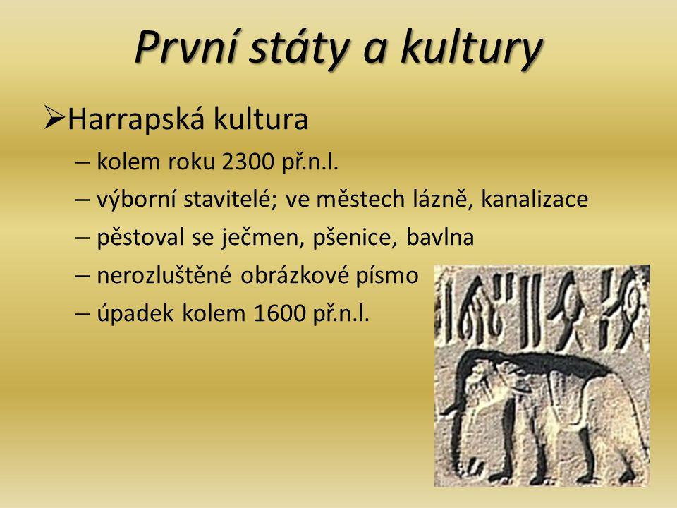 První státy a kultury HHarrapská kultura –k–kolem roku 2300 př.n.l. –v–výborní stavitelé; ve městech lázně, kanalizace –p–pěstoval se ječmen, pšenic