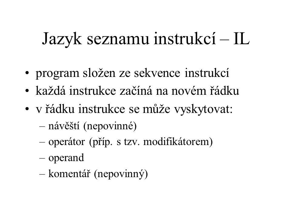 Jazyk seznamu instrukcí – IL program složen ze sekvence instrukcí každá instrukce začíná na novém řádku v řádku instrukce se může vyskytovat: –návěští