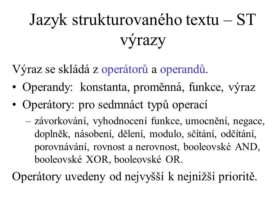 Jazyk strukturovaného textu – ST výrazy Výraz se skládá z operátorů a operandů. Operandy: konstanta, proměnná, funkce, výraz Operátory: pro sedmnáct t