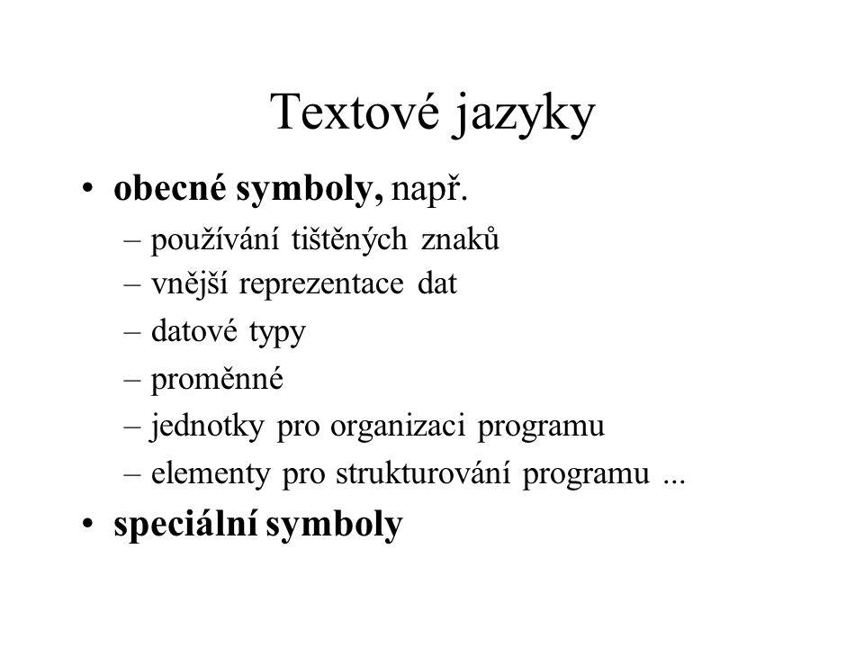 Textové jazyky obecné symboly, např. –používání tištěných znaků –vnější reprezentace dat –datové typy –proměnné –jednotky pro organizaci programu –ele