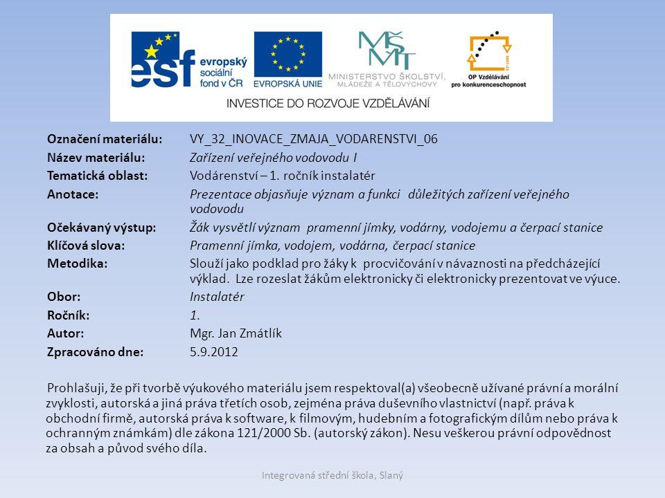 Označení materiálu: VY_32_INOVACE_ZMAJA_VODARENSTVI_06 Název materiálu:Zařízení veřejného vodovodu I Tematická oblast:Vodárenství – 1. ročník instalat