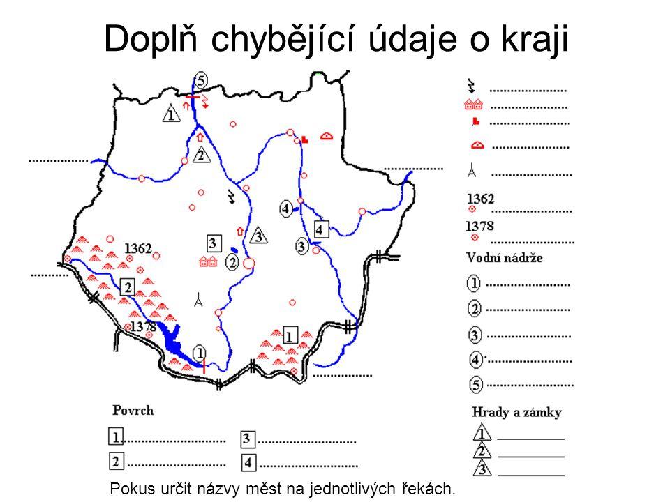 Doplň chybějící údaje o kraji Pokus určit názvy měst na jednotlivých řekách.