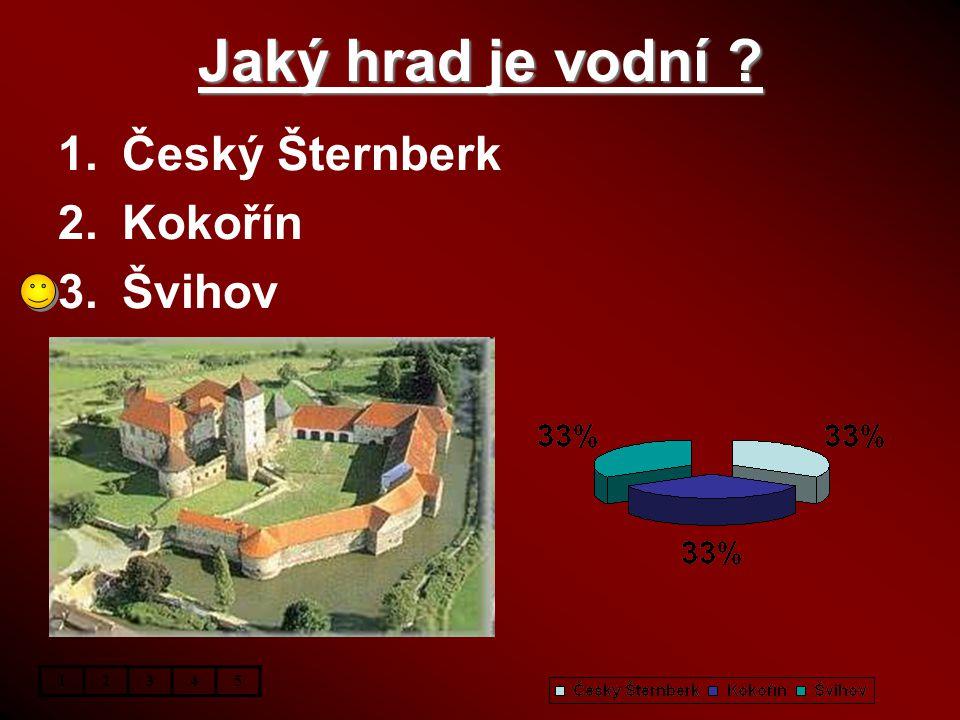 Jaký hrad je vodní ? 1.Český Šternberk 2.Kokořín 3.Švihov 12345