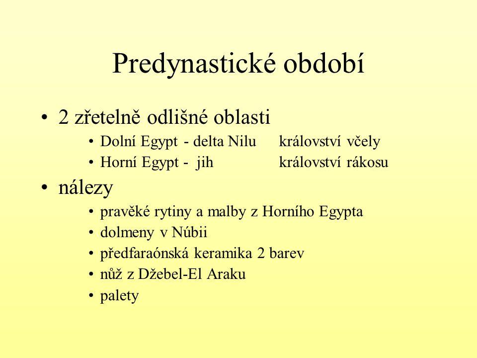 Predynastické období 2 zřetelně odlišné oblasti Dolní Egypt- delta Nilukrálovství včely Horní Egypt - jihkrálovství rákosu nálezy pravěké rytiny a mal