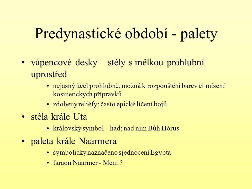 Predynastické období - palety vápencové desky – stély s mělkou prohlubní uprostřed nejasný účel prohlubně; možná k rozpouštění barev či mísení kosmeti