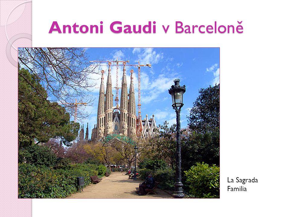 Antoni Gaudi v Barceloně La Sagrada Familia