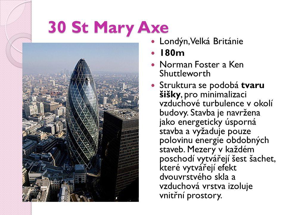 30 St Mary Axe Londýn, Velká Británie 180m Norman Foster a Ken Shuttleworth Struktura se podobá tvaru šišky, pro minimalizaci vzduchové turbulence v okolí budovy.