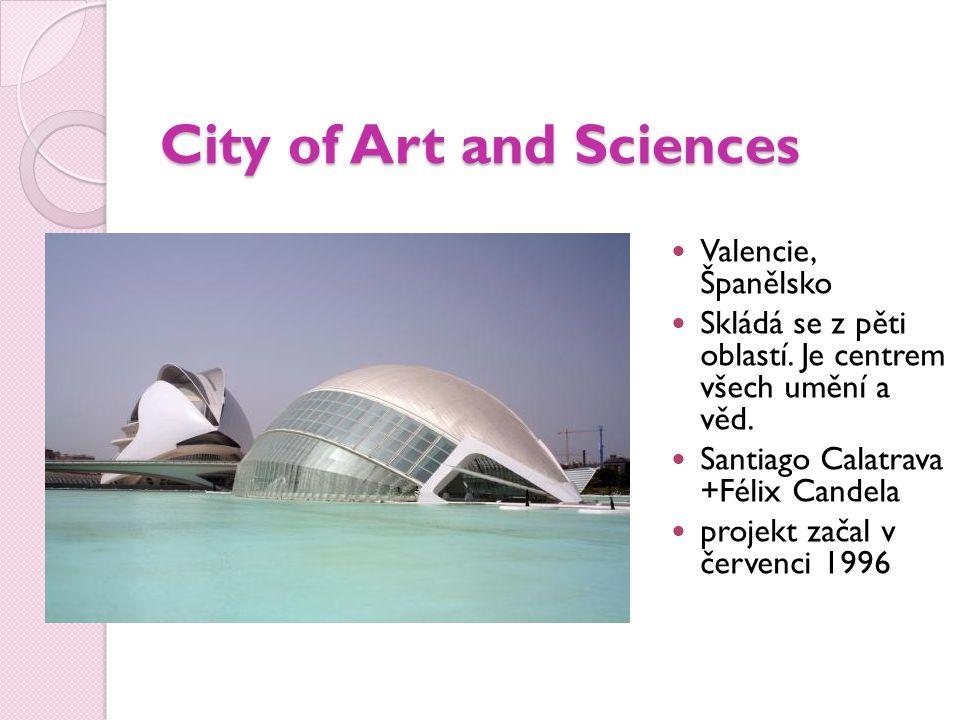 City of Art and Sciences Valencie, Španělsko Skládá se z pěti oblastí.