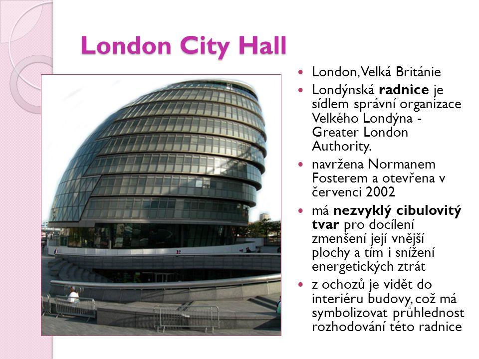 London City Hall London, Velká Británie Londýnská radnice je sídlem správní organizace Velkého Londýna - Greater London Authority.