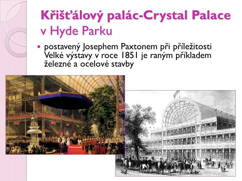 Křišťálový palác-Crystal Palace v Hyde Parku postavený Josephem Paxtonem při příležitosti Velké výstavy v roce 1851 je raným příkladem železné a ocelové stavby