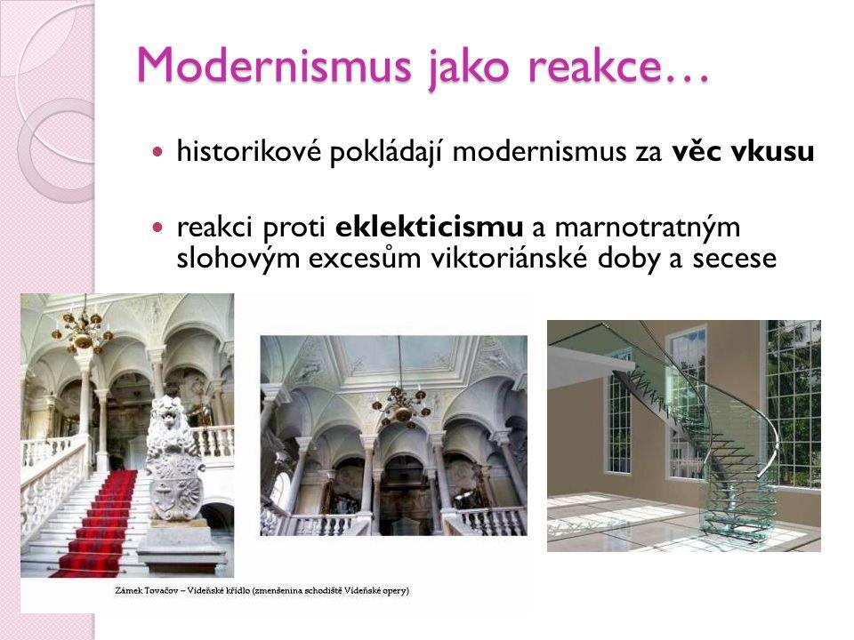 Modernismus jako reakce… historikové pokládají modernismus za věc vkusu reakci proti eklekticismu a marnotratným slohovým excesům viktoriánské doby a secese