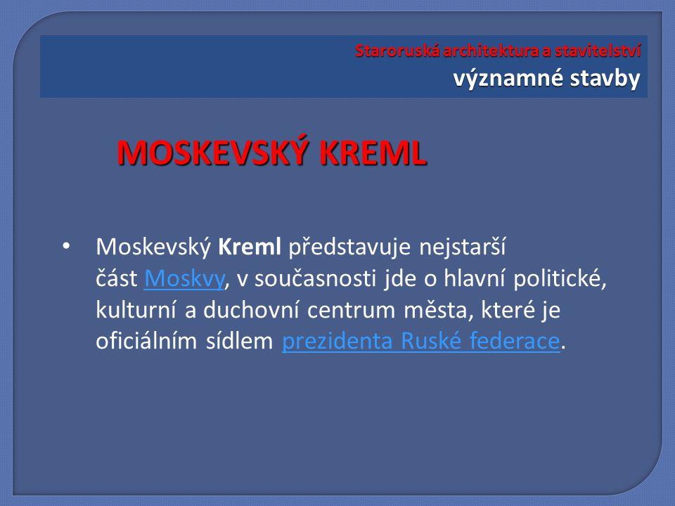 Moskevský Kreml představuje nejstarší část Moskvy, v současnosti jde o hlavní politické, kulturní a duchovní centrum města, které je oficiálním sídlem prezidenta Ruské federace.Moskvyprezidenta Ruské federace MOSKEVSKÝ KREML Staroruská architektura a stavitelství významné stavby