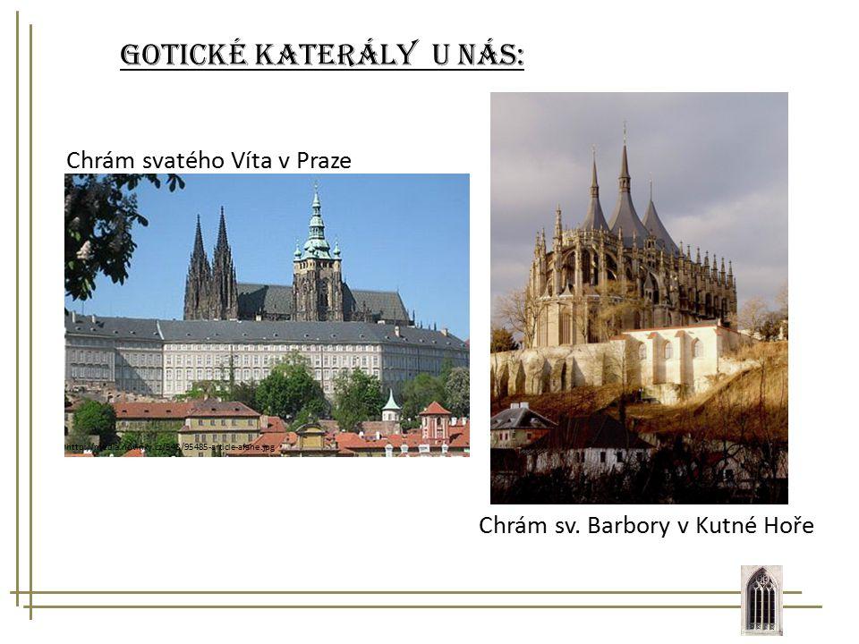 Gotické katerály u nás: http://nd01.jxs.cz/798/110/b4606a4b12_41509883_o2.jpg Chrám sv. Barbory v Kutné Hoře Chrám svatého Víta v Praze http://media.n