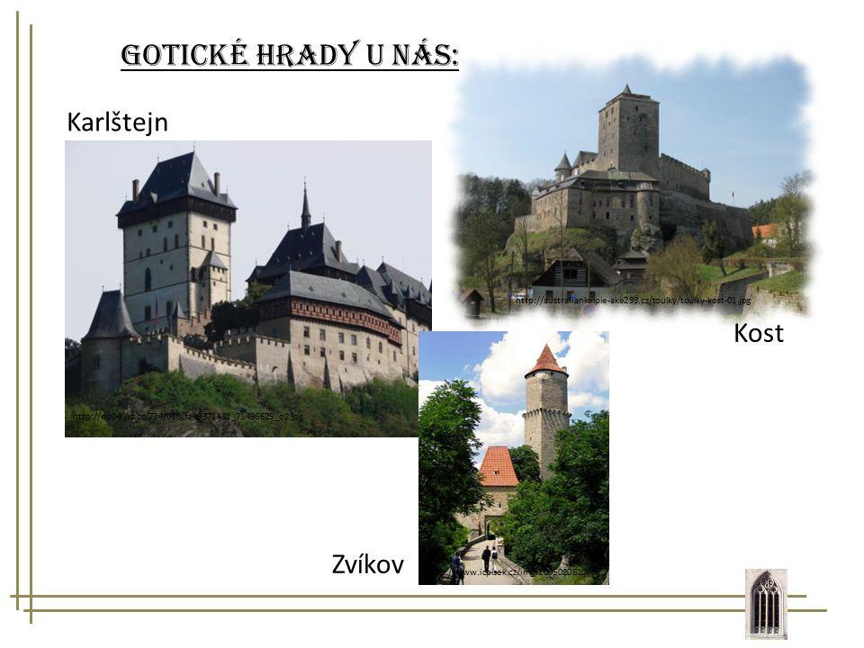 http://nd04.jxs.cz/734/018/fe49371482_71496625_o2.jpg Karlštejn Gotické hrady u nás: http://australiankelpie-ake293.cz/toulky/toulky-kost-01.jpg Kost