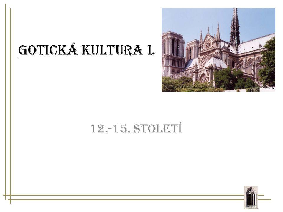 Gotická kultura I. 12.-15. století http://upload.wikimedia.org/wikipedia/commons/7/79/Paris.notre.dame.750pix.jpg