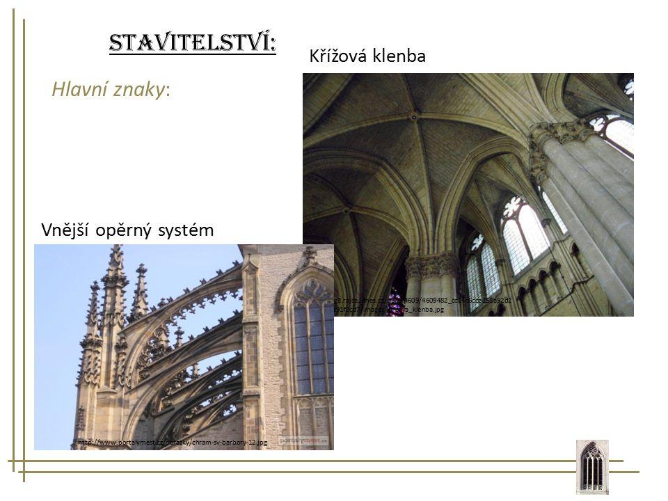 Stavitelství: Hlavní znaky: http://multimediaexpo.cz/wiki/imag es/thumb/2/25/Prag.goldene_Pfort e.wmt.jpg/180px- Prag.goldene_Pforte.wmt.jpg Křížová klenba http://img3.rajce.idnes.cz/d6/4/4609/4609482_cc24c6cce158a92d2 97b6377e91f3cd7/images/krizova_klenba.jpg Vnější opěrný systém http://www.portalymest.cz/obrazky/chram-sv-barbory-12.jpg