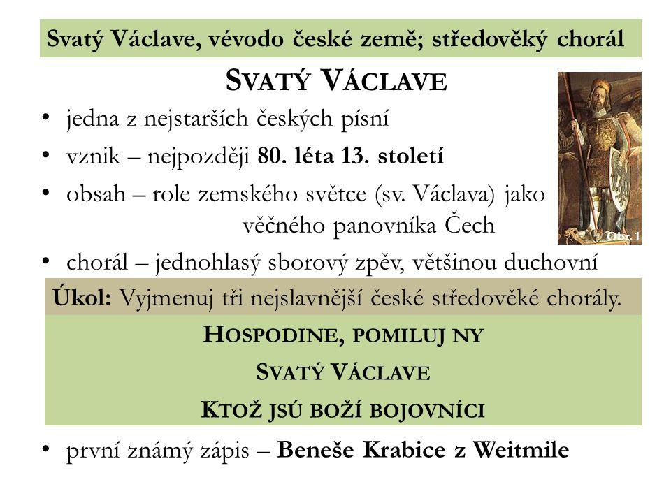 Svatý Václave, vévodo české země; středověký chorál S VATÝ V ÁCLAVE jedna z nejstarších českých písní vznik – nejpozději 80. léta 13. století obsah –