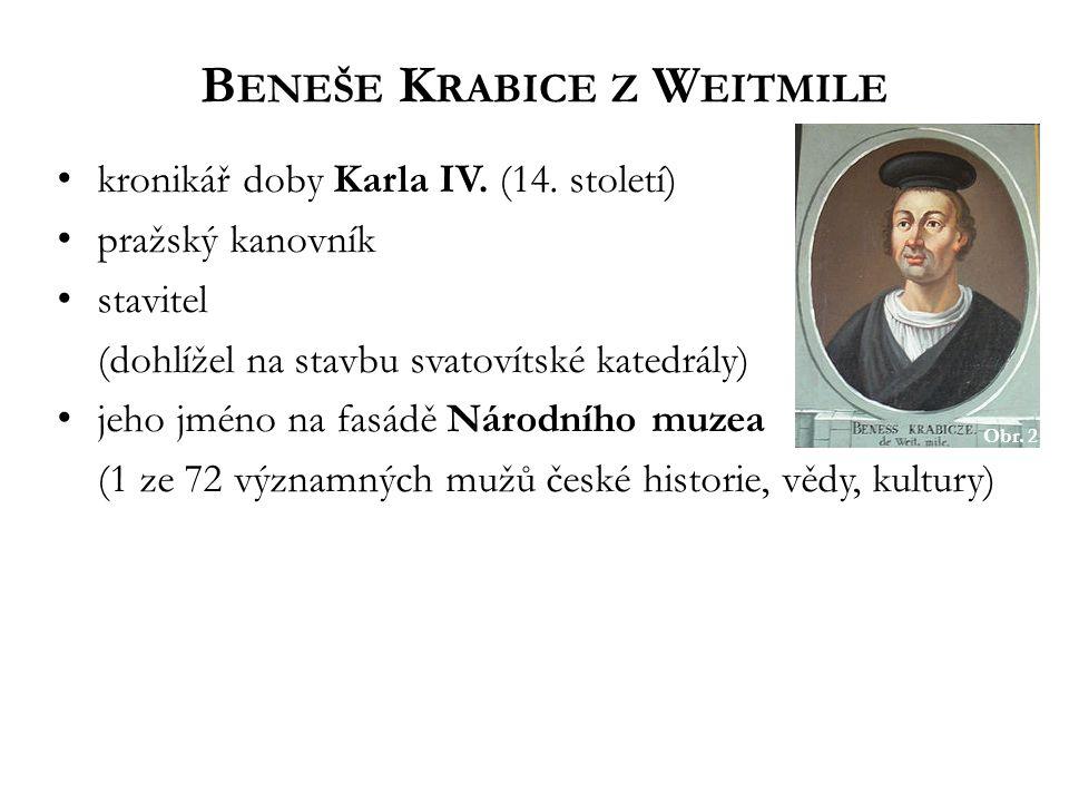 B ENEŠE K RABICE Z W EITMILE kronikář doby Karla IV. (14. století) pražský kanovník stavitel (dohlížel na stavbu svatovítské katedrály) jeho jméno na
