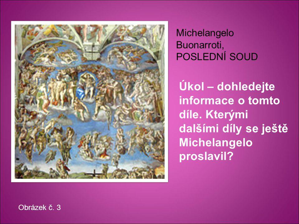Úkol – dohledejte informace o tomto díle. Kterými dalšími díly se ještě Michelangelo proslavil.