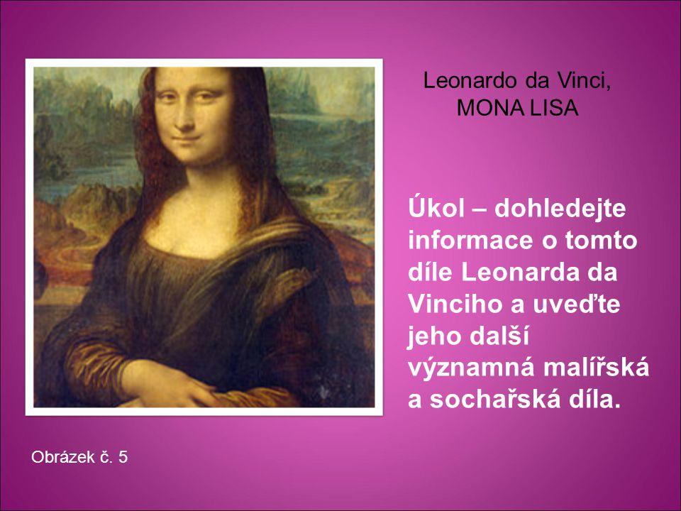 Úkol – dohledejte informace o tomto díle Leonarda da Vinciho a uveďte jeho další významná malířská a sochařská díla.