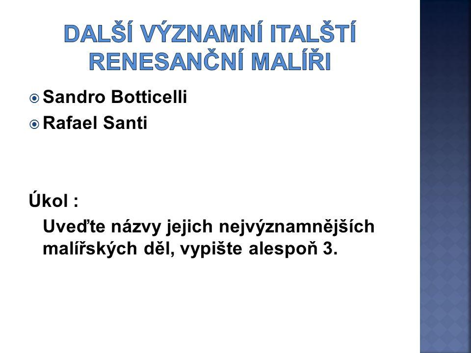  Sandro Botticelli  Rafael Santi Úkol : Uveďte názvy jejich nejvýznamnějších malířských děl, vypište alespoň 3.