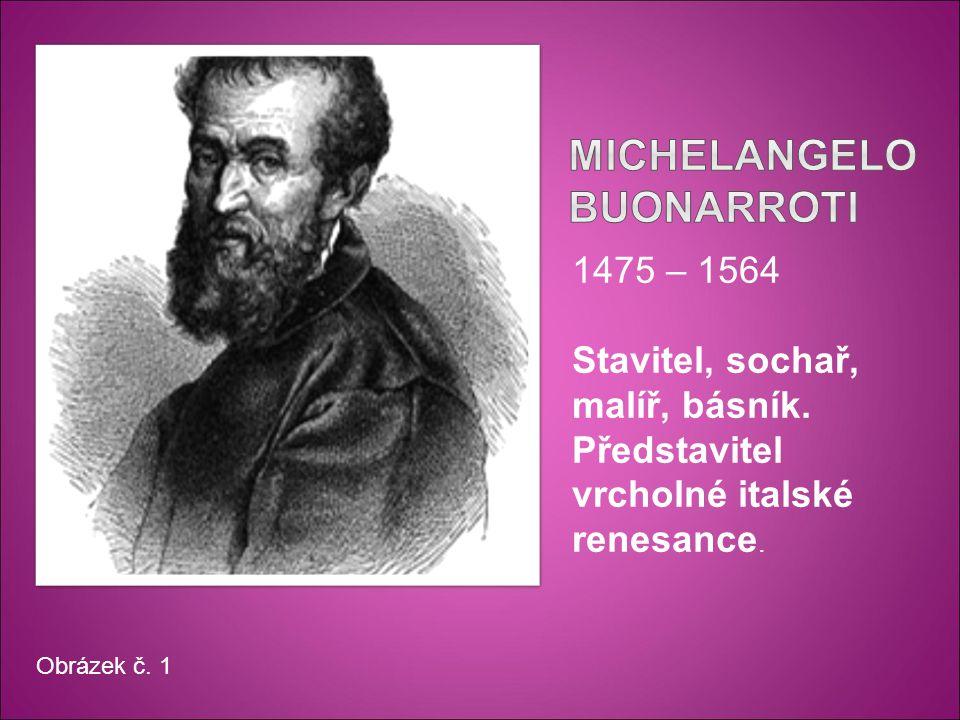 1475 – 1564 Stavitel, sochař, malíř, básník. Představitel vrcholné italské renesance. Obrázek č. 1