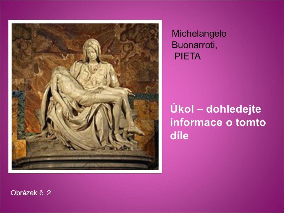 Úkol – dohledejte informace o tomto díle Michelangelo Buonarroti, PIETA Obrázek č. 2