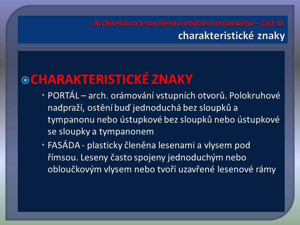  CHARAKTERISTICKÉ ZNAKY  PORTÁL – arch. orámování vstupních otvorů.