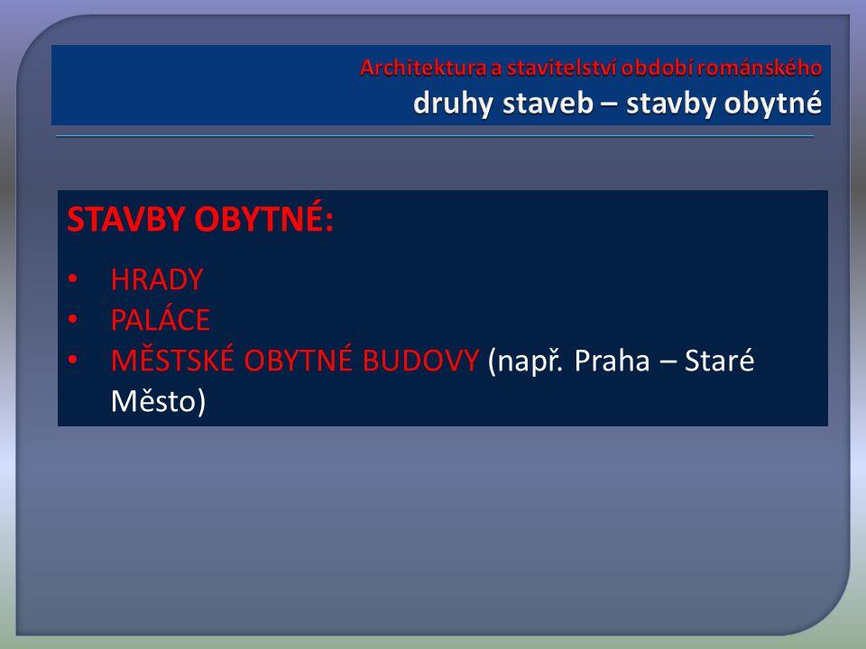 STAVBY OBYTNÉ: HRADY PALÁCE MĚSTSKÉ OBYTNÉ BUDOVY (např. Praha – Staré Město)