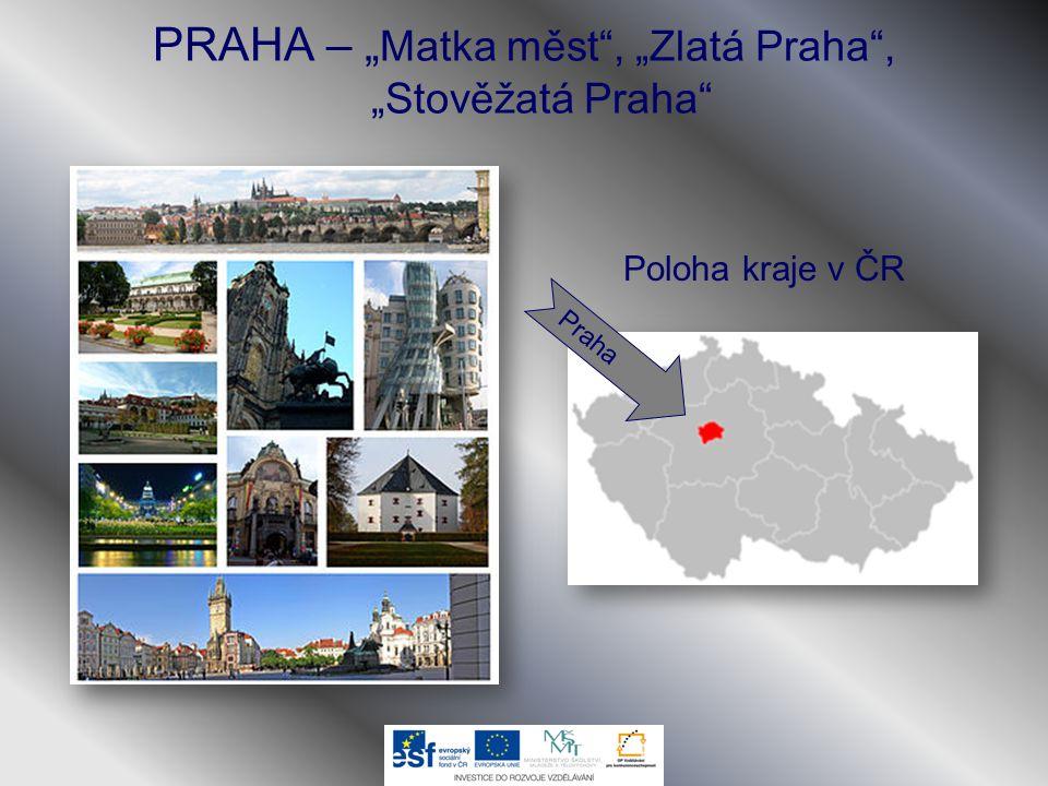 "PRAHA – "" Matka měst"", ""Zlatá Praha"", ""Stověžatá Praha"" Poloha kraje v ČR Praha"