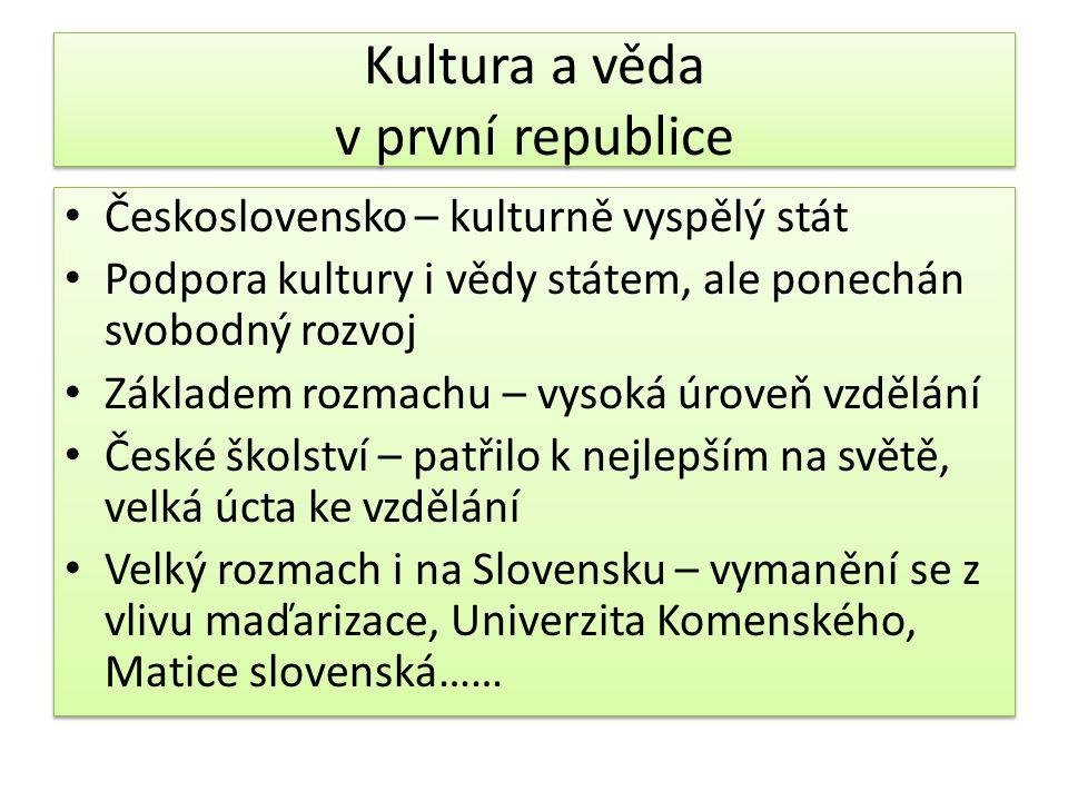 Kultura a věda v první republice Československo – kulturně vyspělý stát Podpora kultury i vědy státem, ale ponechán svobodný rozvoj Základem rozmachu