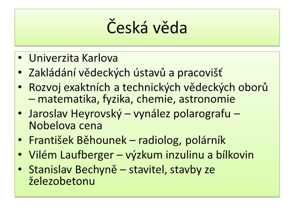 Česká věda Univerzita Karlova Zakládání vědeckých ústavů a pracovišť Rozvoj exaktních a technických vědeckých oborů – matematika, fyzika, chemie, astr