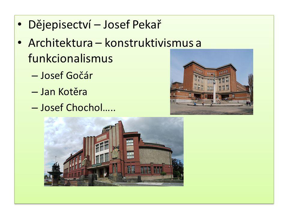 Dějepisectví – Josef Pekař Architektura – konstruktivismus a funkcionalismus – Josef Gočár – Jan Kotěra – Josef Chochol….. Dějepisectví – Josef Pekař