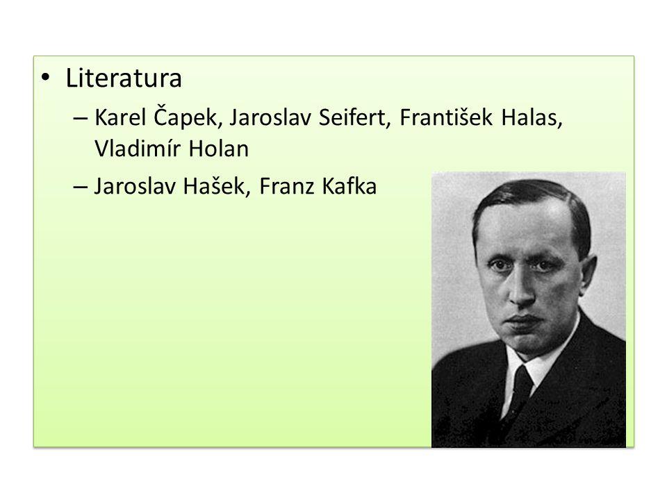 Literatura – Karel Čapek, Jaroslav Seifert, František Halas, Vladimír Holan – Jaroslav Hašek, Franz Kafka Literatura – Karel Čapek, Jaroslav Seifert,