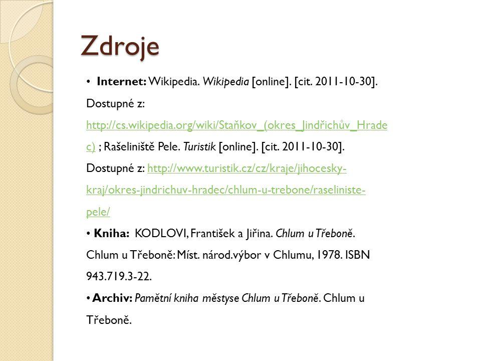 Zdroje Internet: Wikipedia. Wikipedia [online]. [cit. 2011-10-30]. Dostupné z: http://cs.wikipedia.org/wiki/Staňkov_(okres_Jindřichův_Hrade c) ; Rašel